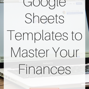 Google Sheets Templates to Master Your Finances