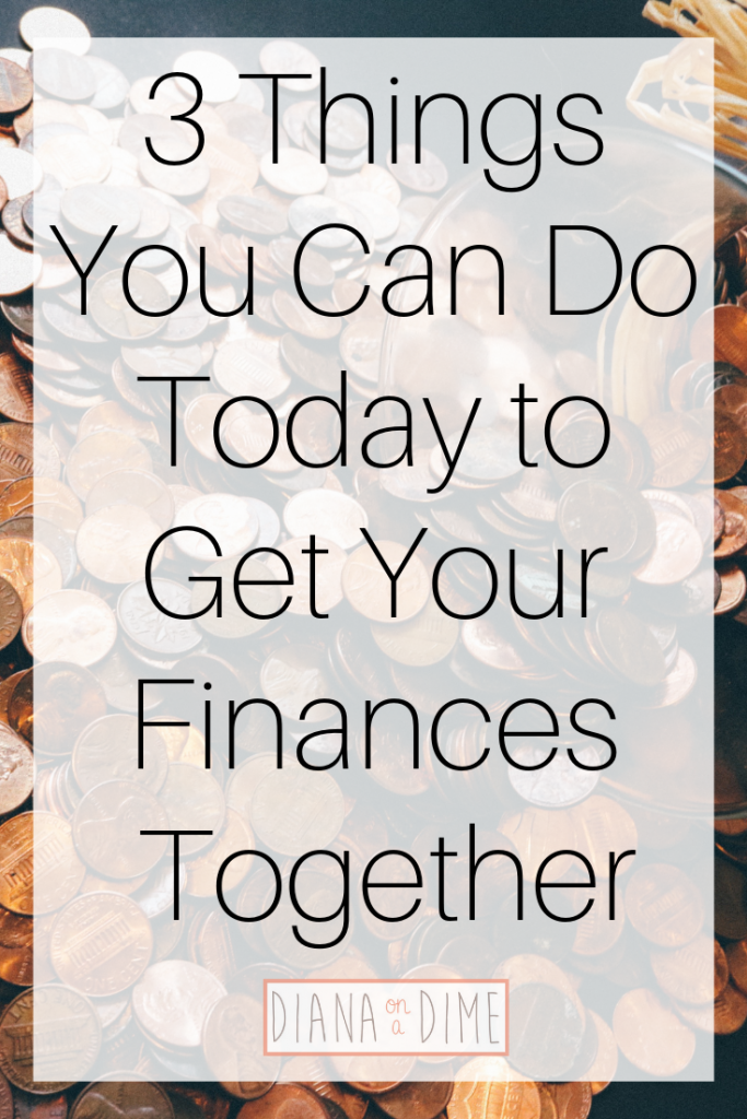 3 Things You Can Do Today to Get Your Finances Together