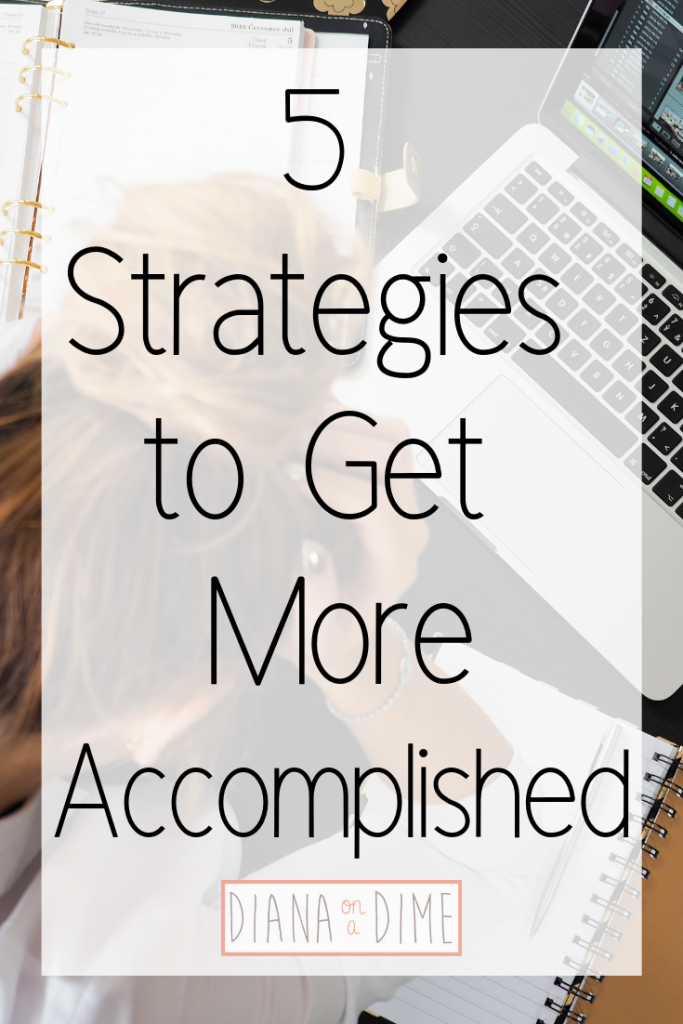 5 Strategies to Get More Accomplished