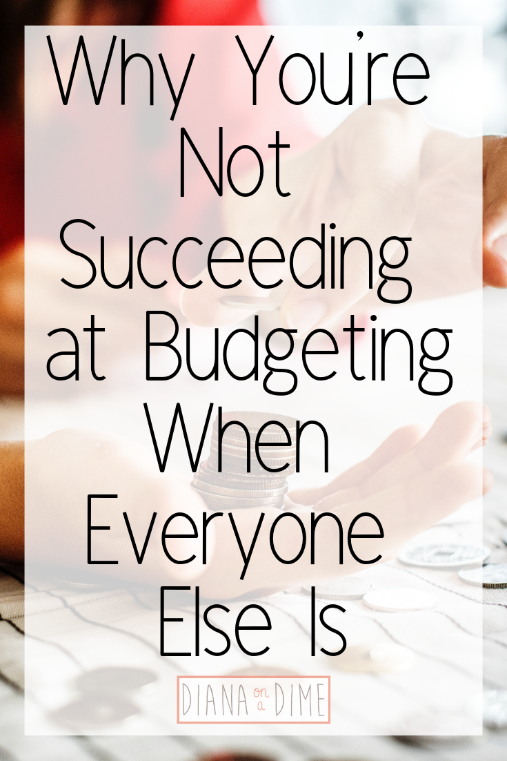 Why You're Not Succeeding at Budgeting When Everyone Else Is