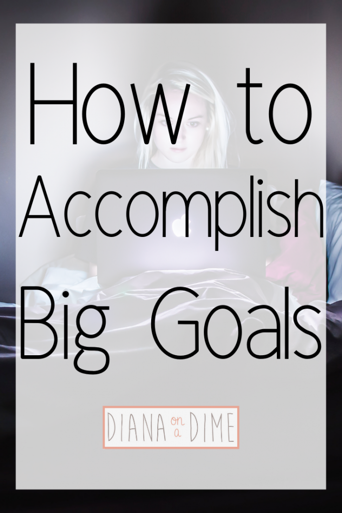 How to accomplish big goals